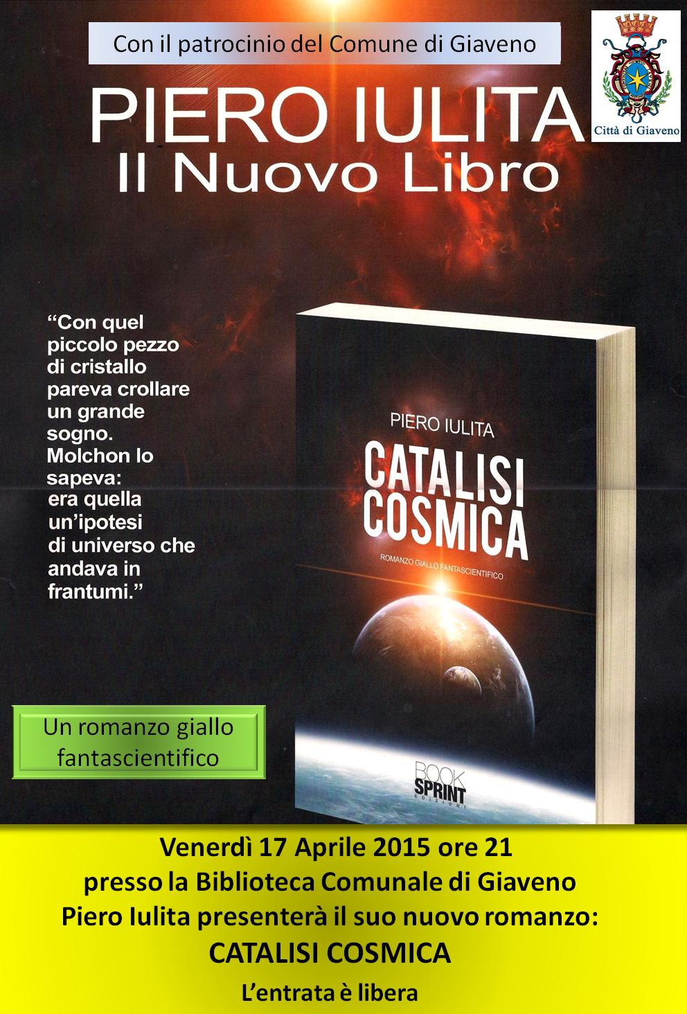 """""""Catalisi cosmica"""" di Piero Iulita presentazione venerdì 17 aprile 2015"""
